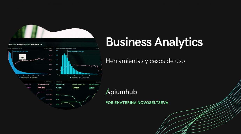 Business analytics Herramientas y casos de uso apiumhub