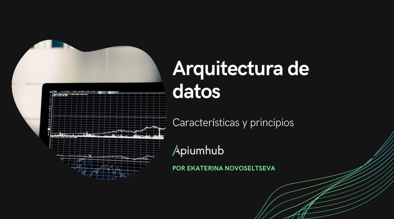 Características y principios de la arquitectura de datos