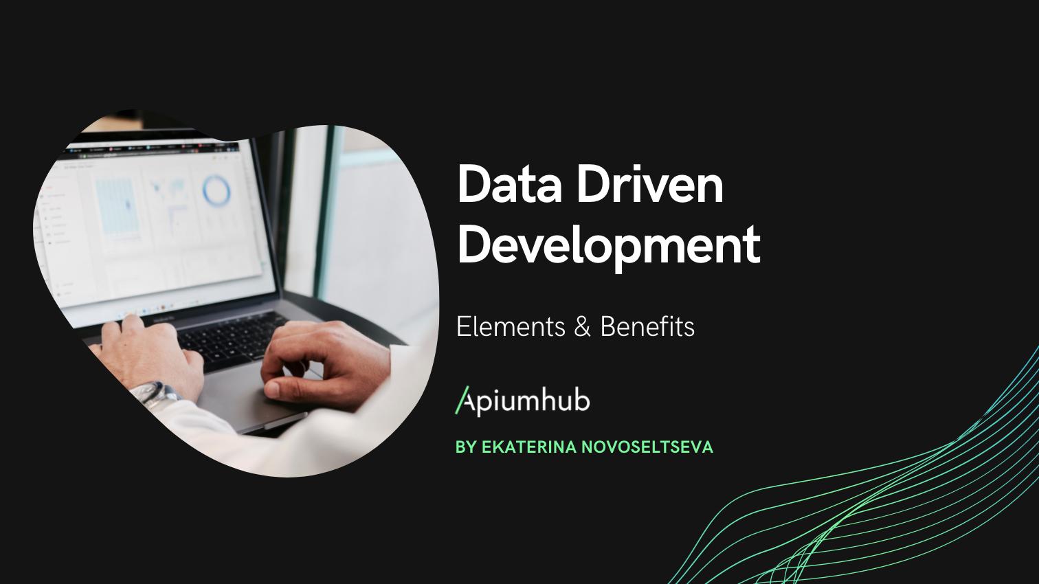 Data Driven Development Elements & Benefits