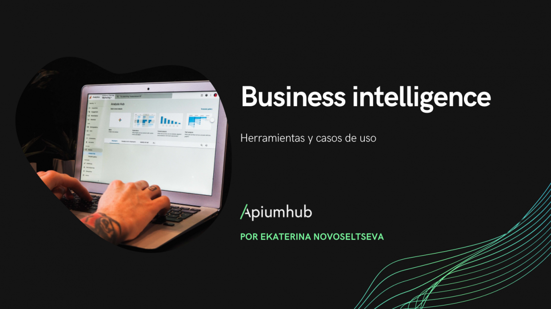 business intelligence Herramientas y casos de uso apiumhub