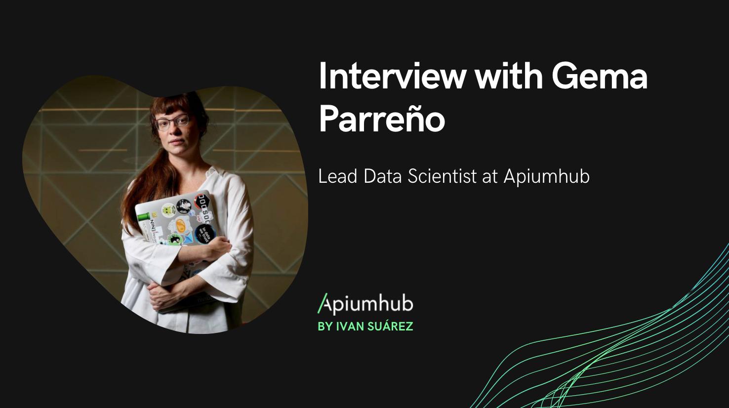 Interview with Gema Parreño, Lead Data Scientist at Apiumhub