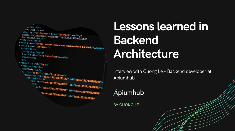 3 principales lecciones aprendidas en arquitectura de backend. Entrevista con Cuong Le - desarrollador de backend en Apiumhub