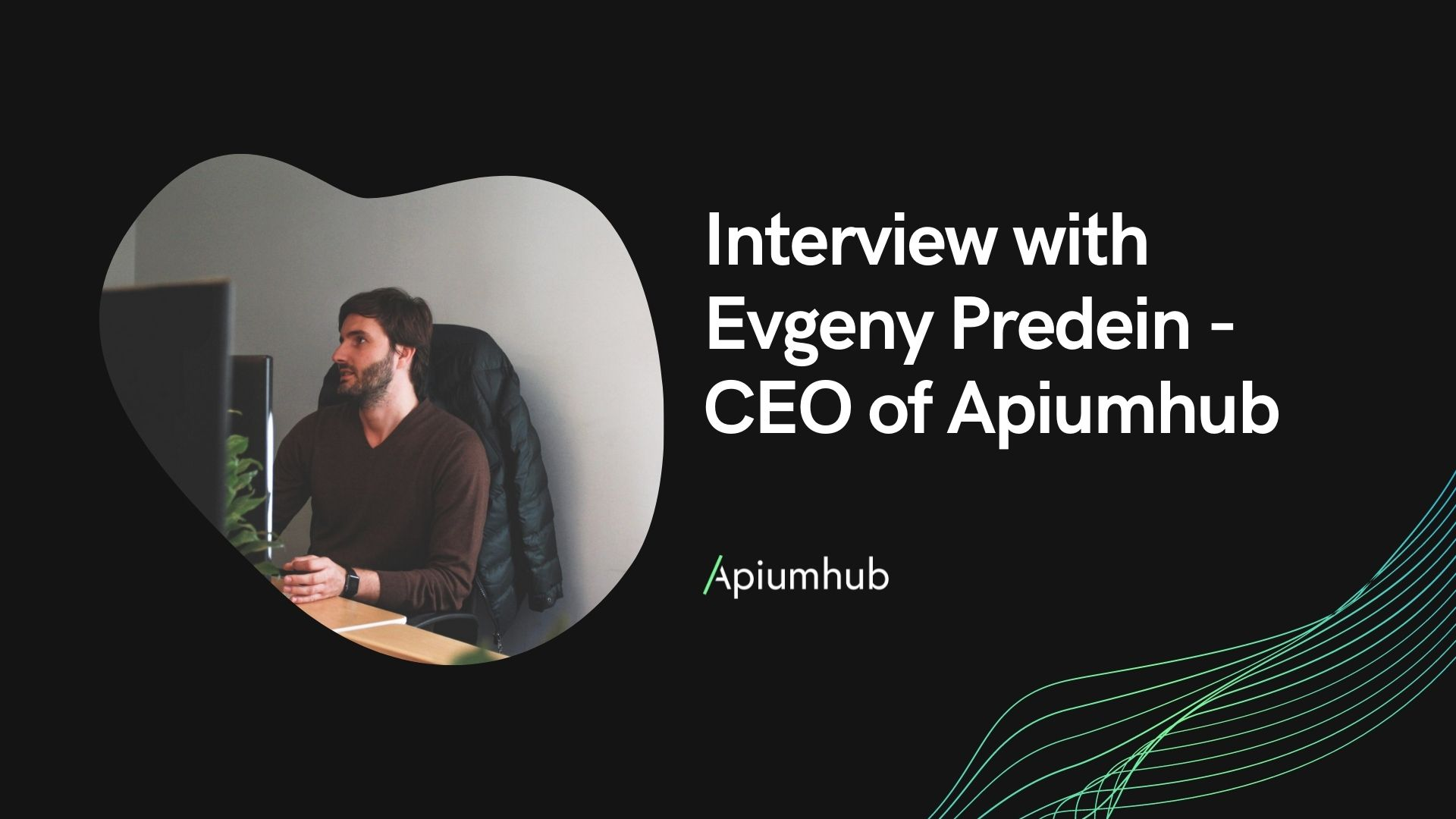 Interview with Evgeny Predein - CEO of Apiumhub